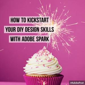 How to Kickstart your DIY Design Skills with Adobe Spark