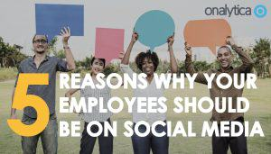 5 Reasons Why Your Employees Should be on Social Media
