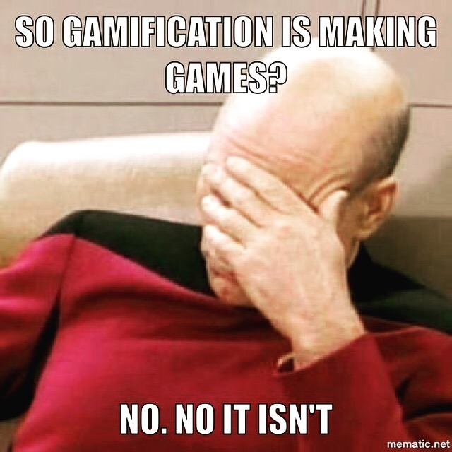 Gamification is not about making games!