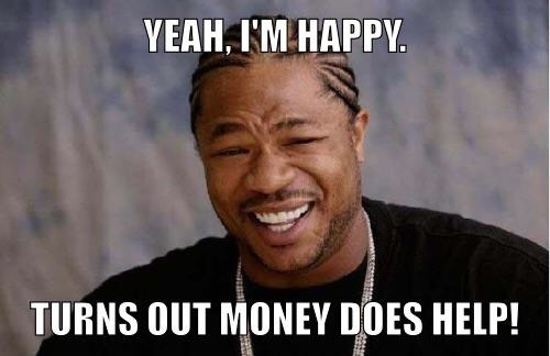 Money might not be the root of happiness, but it can't hurt to have a bit more..