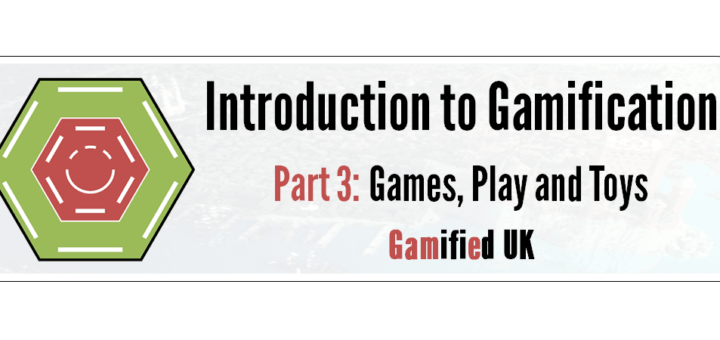 Intro to Gamification Part 3 720x340 Introduction to Gamification Part 3 Games Play and Toys