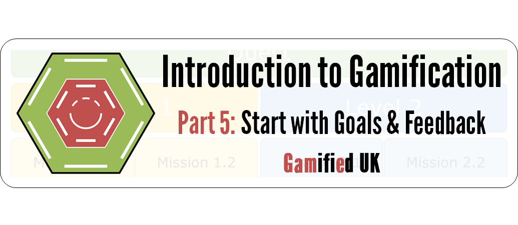 Intro to Gamification Part 5 Introduction to Gamification Part 5 Goals and Feedback