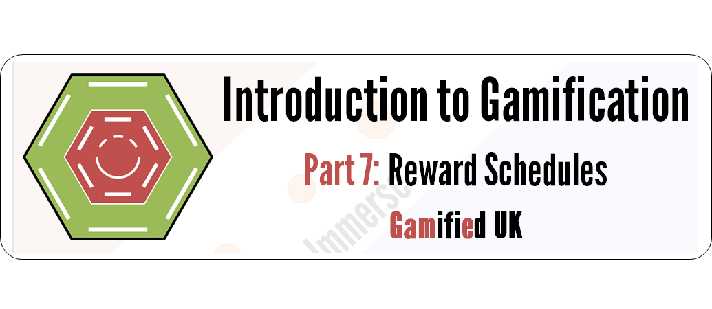 Intro to Gamification Part 7 Introduction to Gamification Part 7 Rewards and Reward Schedules