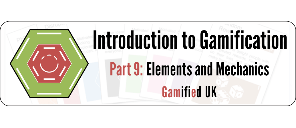 Intro to Gamification Part 9 Introduction to Gamification Part 9 Elements and Mechanics